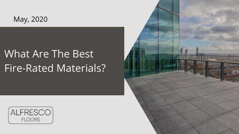 Alfresco Floors | What are the best fire rated materials?