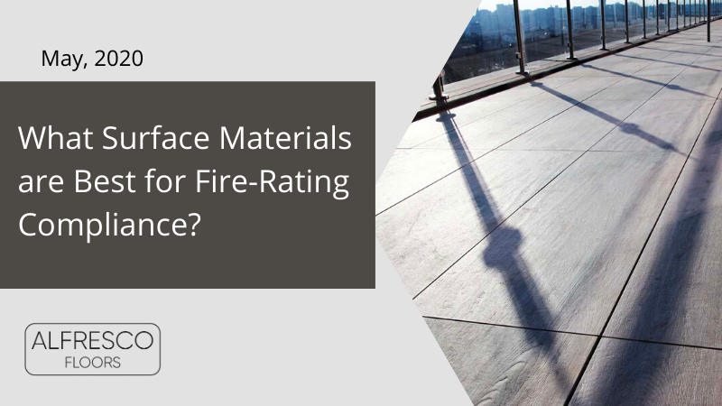 Alfresco Floors | What surface materials are best for fire-rating compliance?