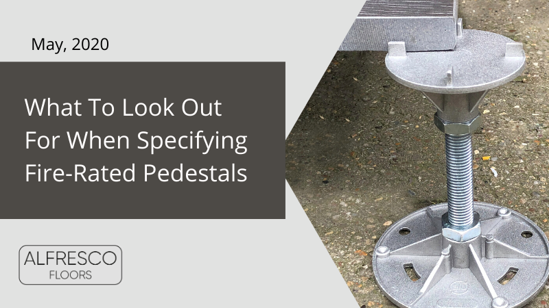 Alfresco Floors | what to look out for when specifying fire-rated pedestals