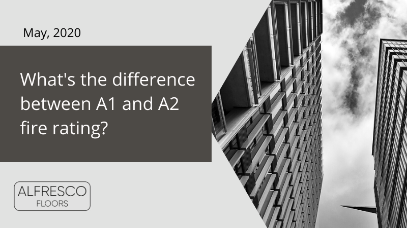 Alfresco Floors | what's the difference between a1 and a2 fire rating