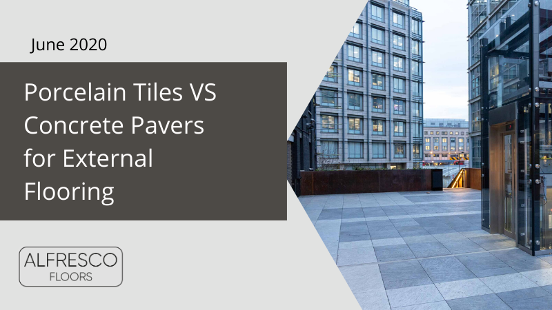 Porcelain Tiles VS Concrete Pavers for External Flooring