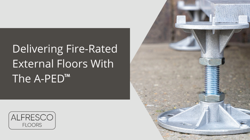 Alfresco Floors | Fire rated external floors with the A-PED | Fire resistant pedestals