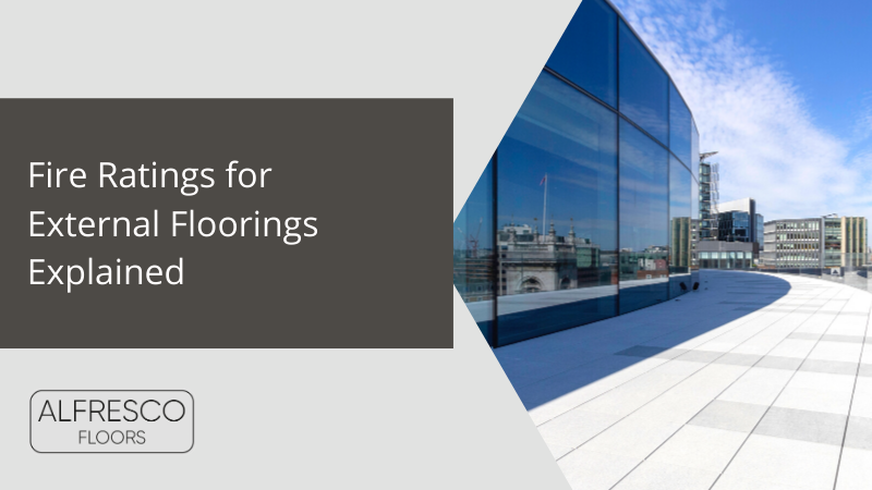 Alfresco Floors | Fire ratings for external floorings explained