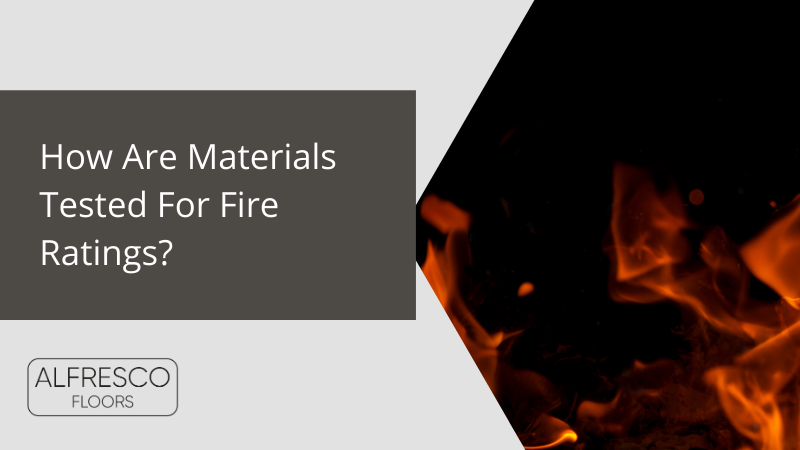 Alfresco Floors | How are materials tested for fire ratings?
