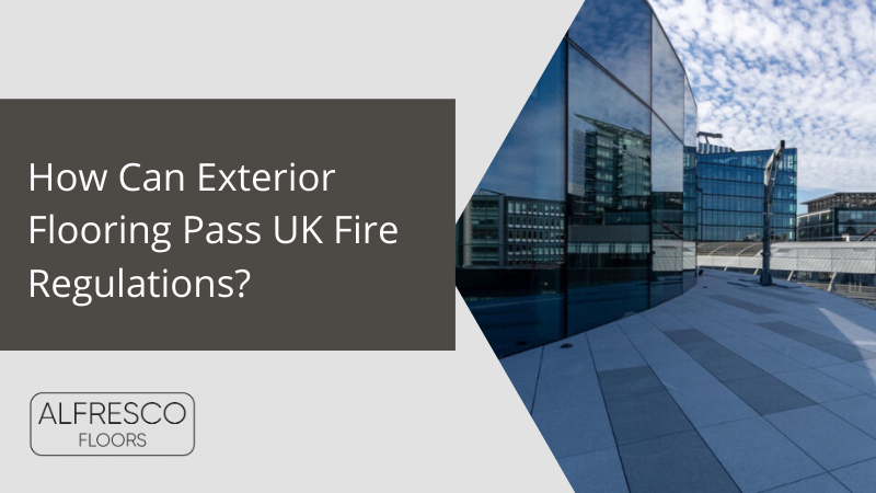 Alfresco Floors | How can exterior flooring pass UK Fire regulations?