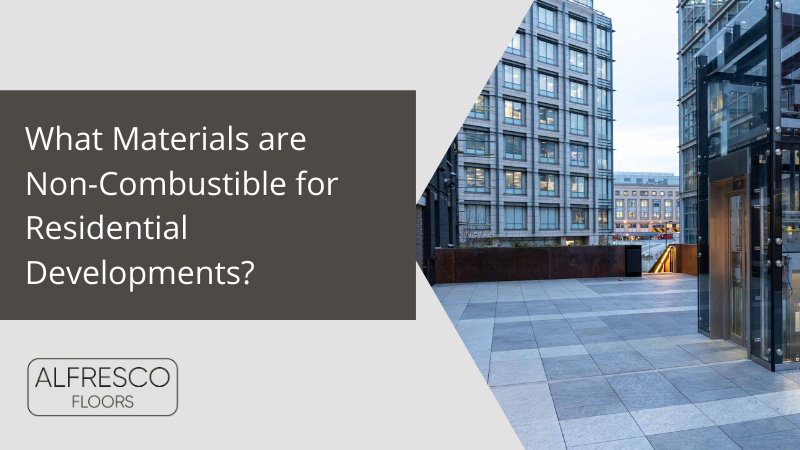 Alfresco Floors | What materials are non-combustible for residential developments?