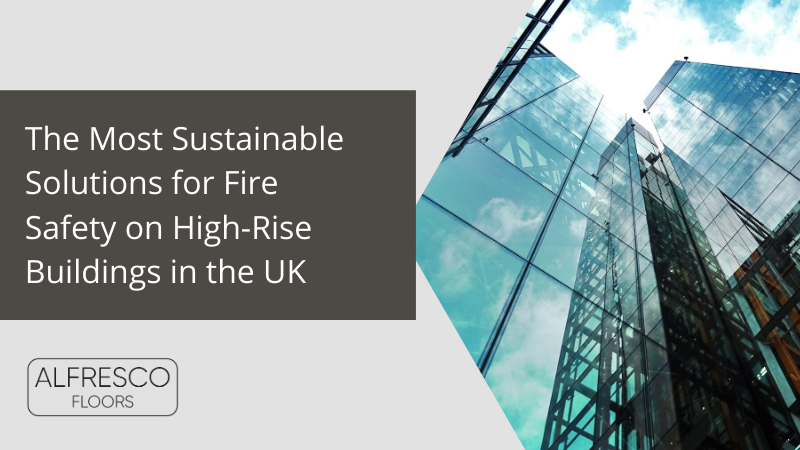 The Most Sustainable Solutions for Fire Safety on High-Rise Buildings in the UK