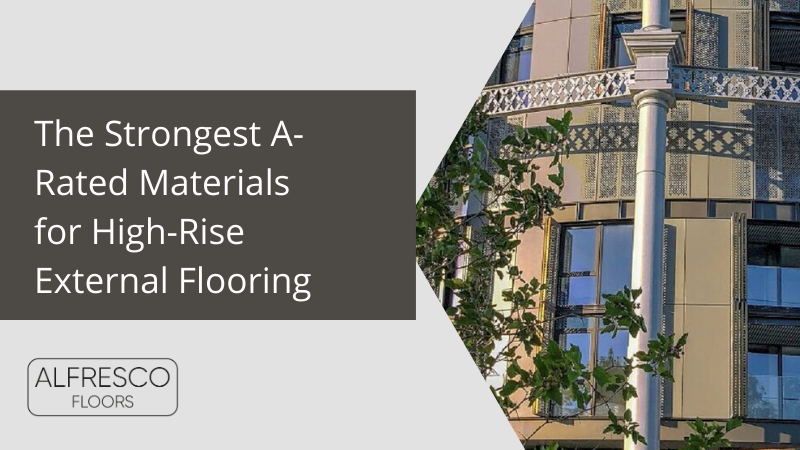The Strongest A-Rated Materials for High-Rise External Flooring