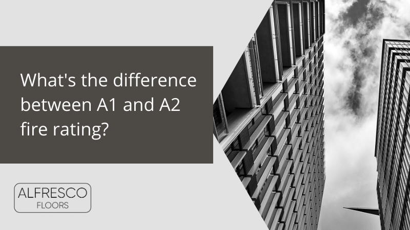 Alfresco Floors | What is the difference between A1 and A2 fire rating?