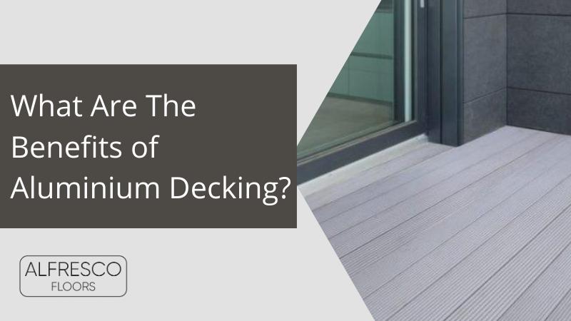 Alfresco Floors | What are the benefits of aluminium decking