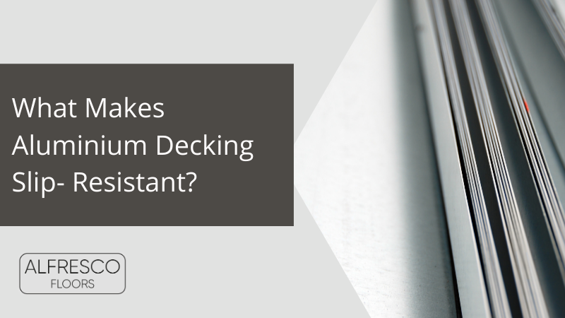 What Makes Aluminium Decking Slip-Resistant?