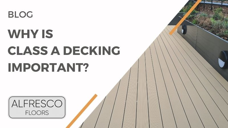 Why is class a decking important? | Alfresco Floors
