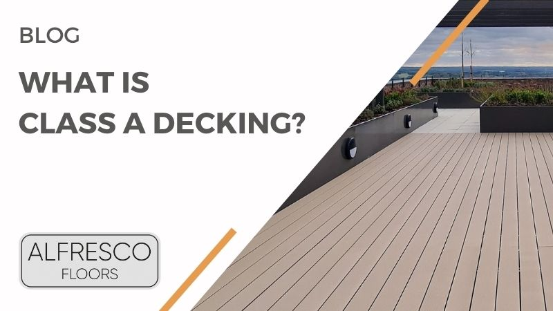 Alfresco Floors | What is Class A decking?