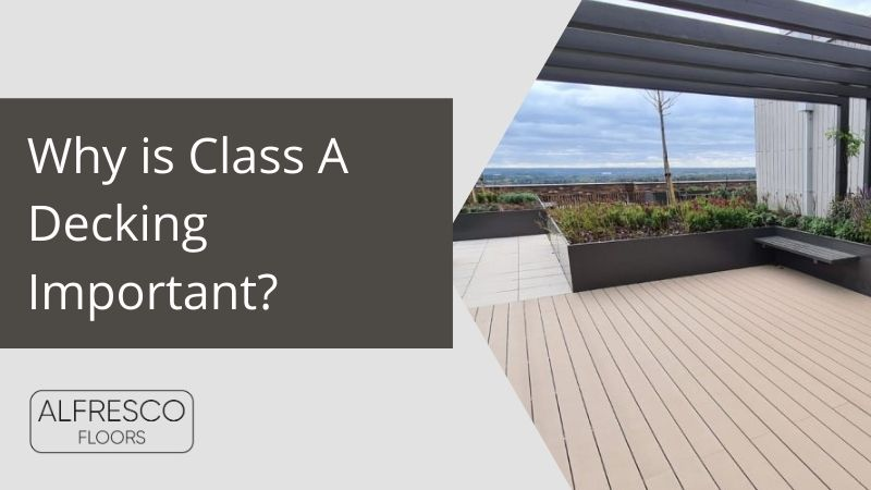 Why is class a decking important