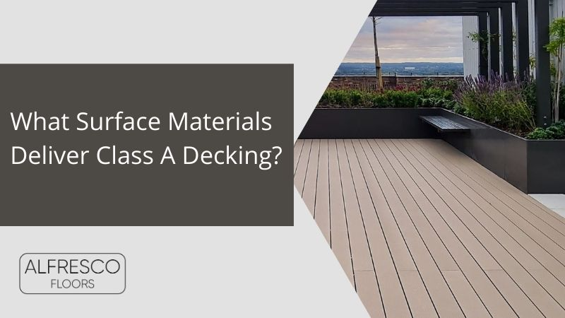 Alfresco Floors | What Surface Materials Deliver Class A Decking?