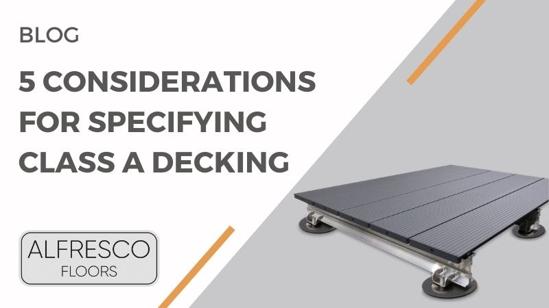 Alfresco Floors | 5 considerations for Specifying Class A decking