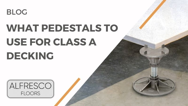 Alfresco Floors | What pedestals to use for Class A decking