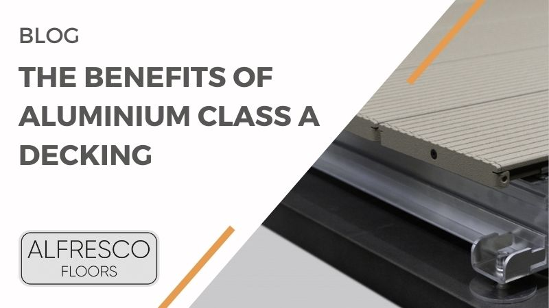 The Benefits of Aluminium Class A Decking