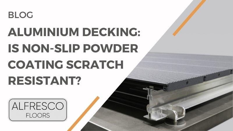 Aluminium Decking: Is Non-Slip Powder Coating Scratch Resistant?